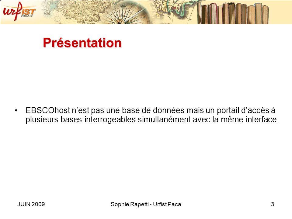 JUIN 2009Sophie Rapetti - Urfist Paca3 Présentation EBSCOhost nest pas une base de données mais un portail daccès à plusieurs bases interrogeables simultanément avec la même interface.