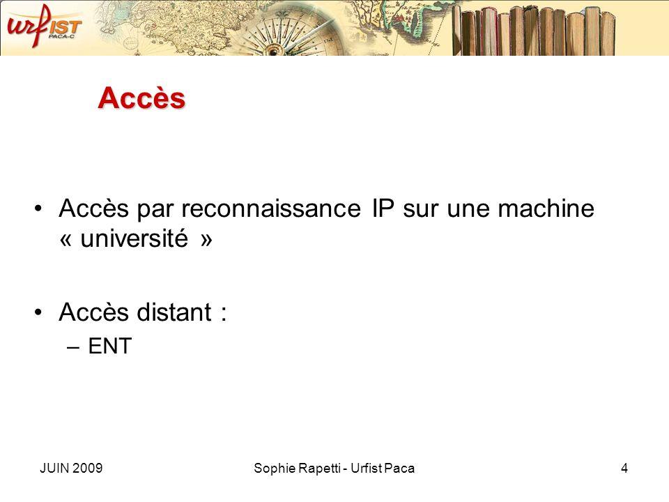 JUIN 2009Sophie Rapetti - Urfist Paca4 Accès Accès par reconnaissance IP sur une machine « université » Accès distant : –ENT