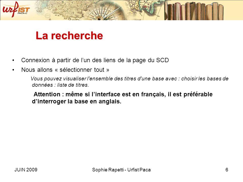 JUIN 2009Sophie Rapetti - Urfist Paca6 La recherche Connexion à partir de lun des liens de la page du SCD Nous allons « sélectionner tout » Vous pouve
