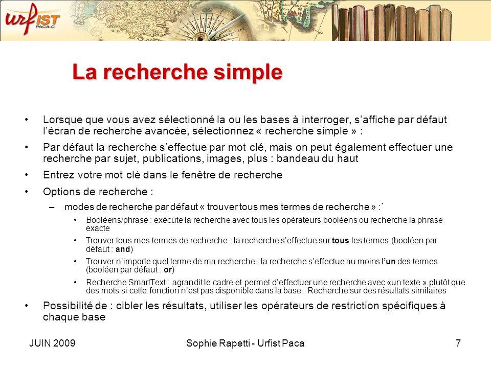 JUIN 2009Sophie Rapetti - Urfist Paca7 La recherche simple Lorsque que vous avez sélectionné la ou les bases à interroger, saffiche par défaut lécran