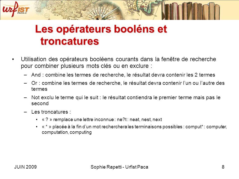 JUIN 2009Sophie Rapetti - Urfist Paca8 Les opérateurs booléns et troncatures Utilisation des opérateurs booléens courants dans la fenêtre de recherche