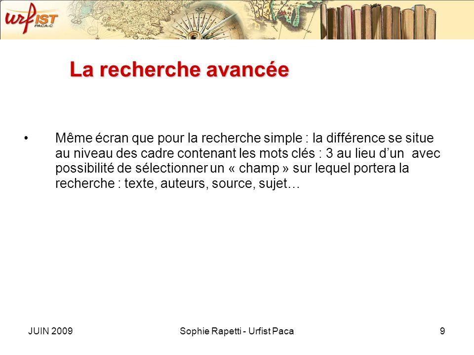 JUIN 2009Sophie Rapetti - Urfist Paca9 La recherche avancée Même écran que pour la recherche simple : la différence se situe au niveau des cadre conte