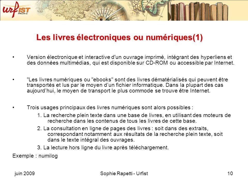 juin 2009Sophie Rapetti - Urfist10 Les livres électroniques ou numériques(1) Version électronique et interactive d'un ouvrage imprimé, intégrant des h