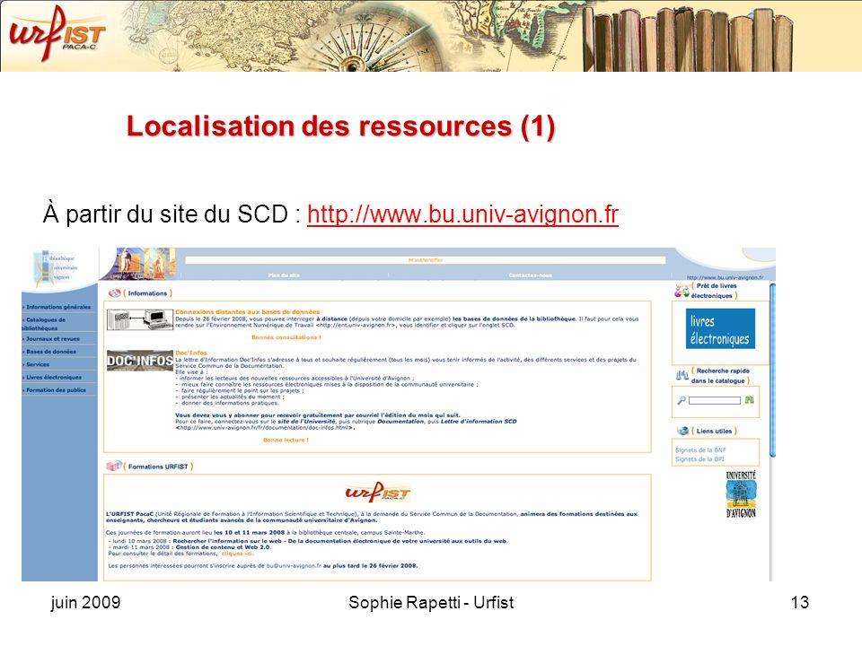 juin 2009Sophie Rapetti - Urfist13 Localisation des ressources (1) À partir du site du SCD : http://www.bu.univ-avignon.frhttp://www.bu.univ-avignon.f