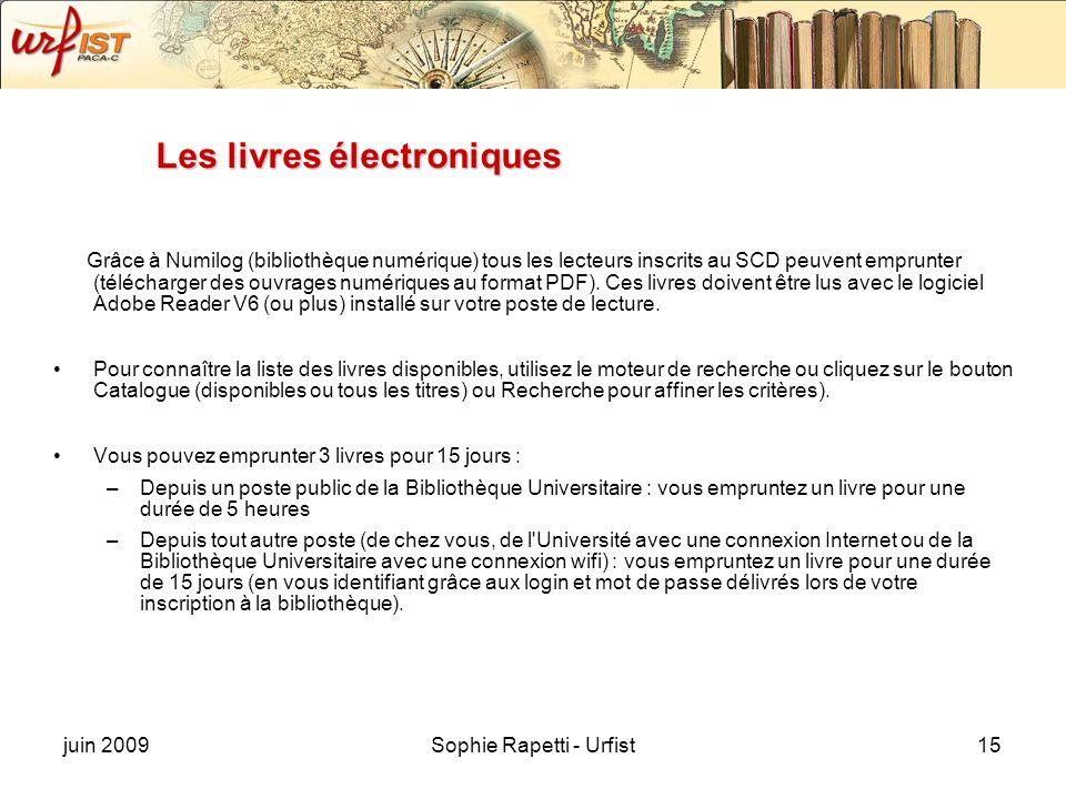 juin 2009Sophie Rapetti - Urfist15 Les livres électroniques Grâce à Numilog (bibliothèque numérique) tous les lecteurs inscrits au SCD peuvent emprunter (télécharger des ouvrages numériques au format PDF).