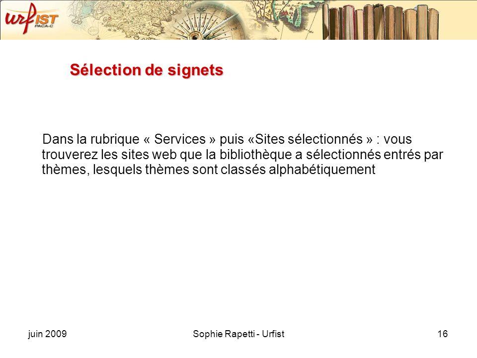 juin 2009Sophie Rapetti - Urfist16 Sélection de signets Dans la rubrique « Services » puis «Sites sélectionnés » : vous trouverez les sites web que la bibliothèque a sélectionnés entrés par thèmes, lesquels thèmes sont classés alphabétiquement