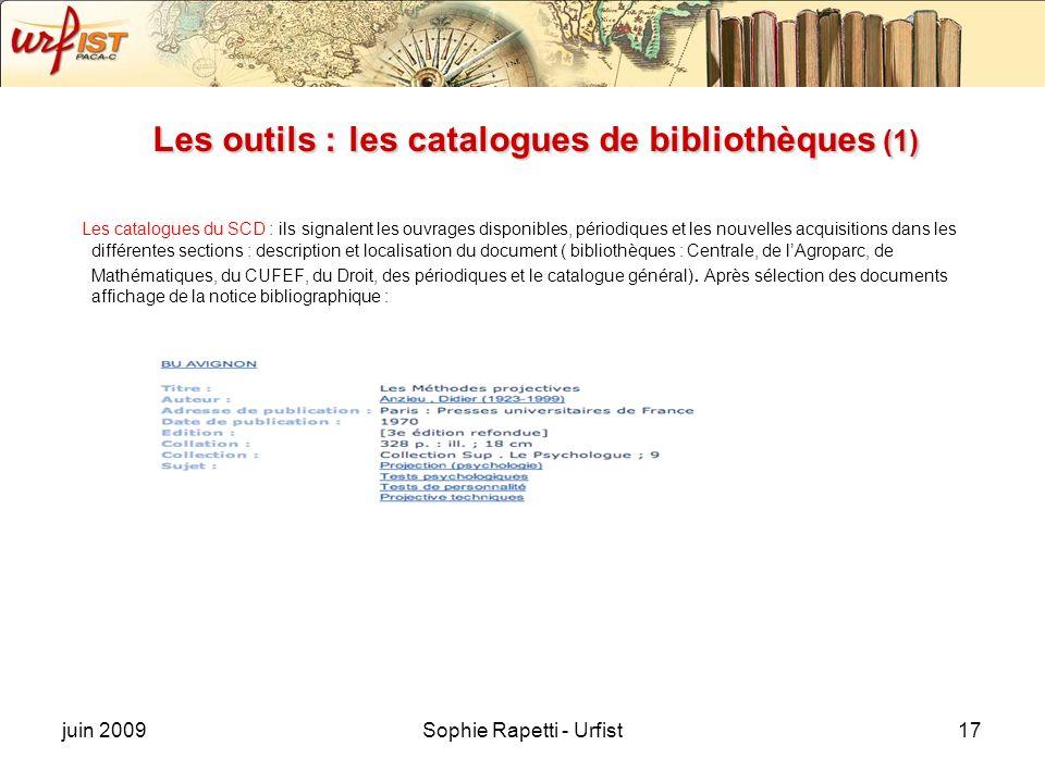 juin 2009Sophie Rapetti - Urfist17 Les outils : les catalogues de bibliothèques (1) Les catalogues du SCD : ils signalent les ouvrages disponibles, pé