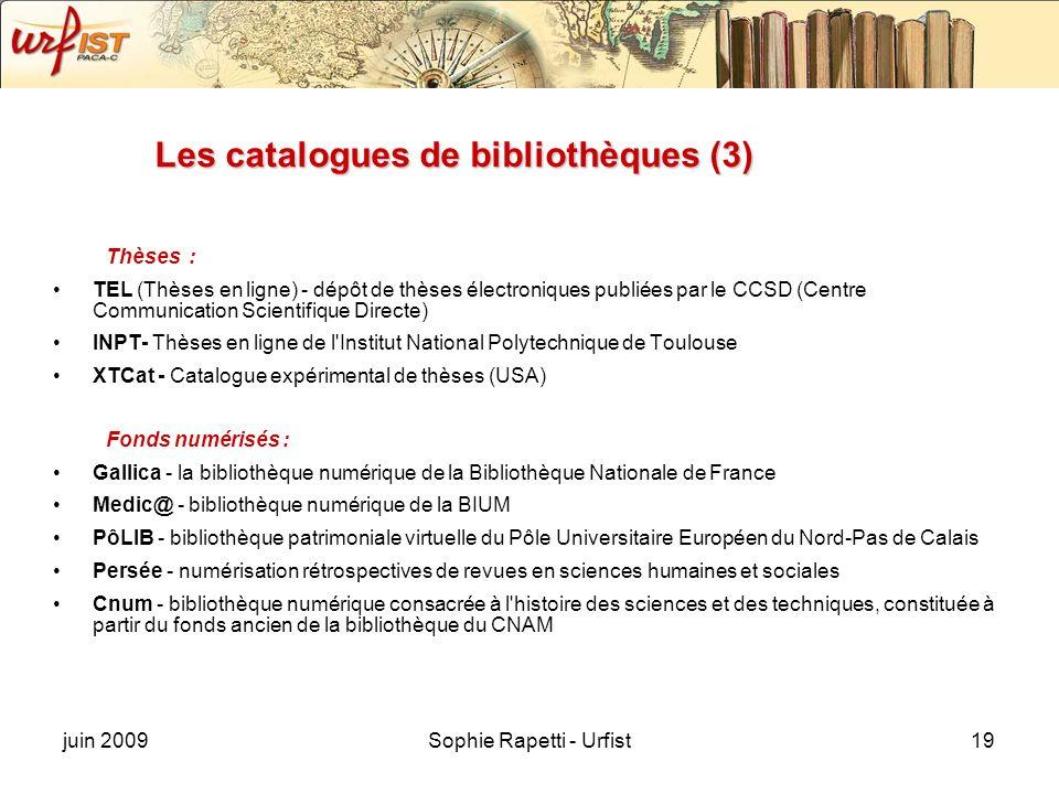 juin 2009Sophie Rapetti - Urfist19 Les catalogues de bibliothèques (3) Thèses : TEL (Thèses en ligne) - dépôt de thèses électroniques publiées par le