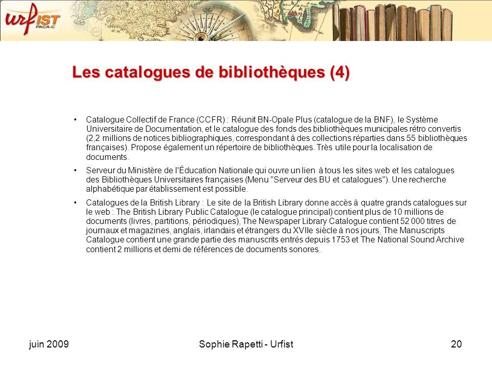 juin 2009Sophie Rapetti - Urfist20 Les catalogues de bibliothèques (4) Catalogue Collectif de France (CCFR) : Réunit BN-Opale Plus (catalogue de la BN