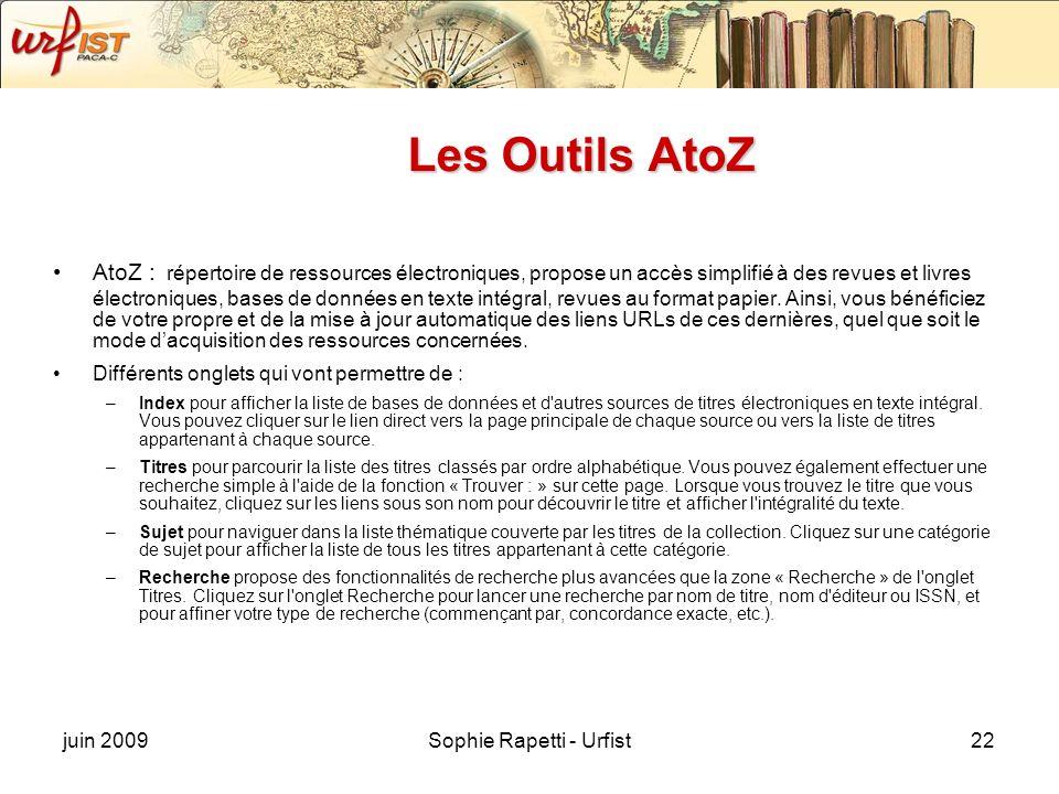 juin 2009Sophie Rapetti - Urfist22 Les Outils AtoZ AtoZ : répertoire de ressources électroniques, propose un accès simplifié à des revues et livres él