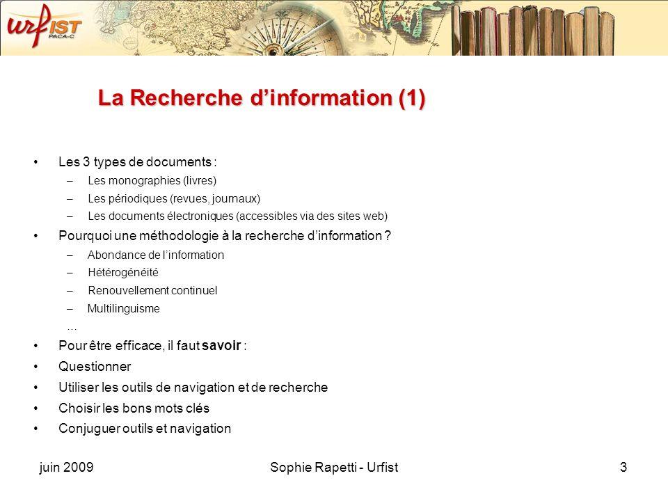 juin 2009Sophie Rapetti - Urfist3 La Recherche dinformation (1) Les 3 types de documents : –Les monographies (livres) –Les périodiques (revues, journa