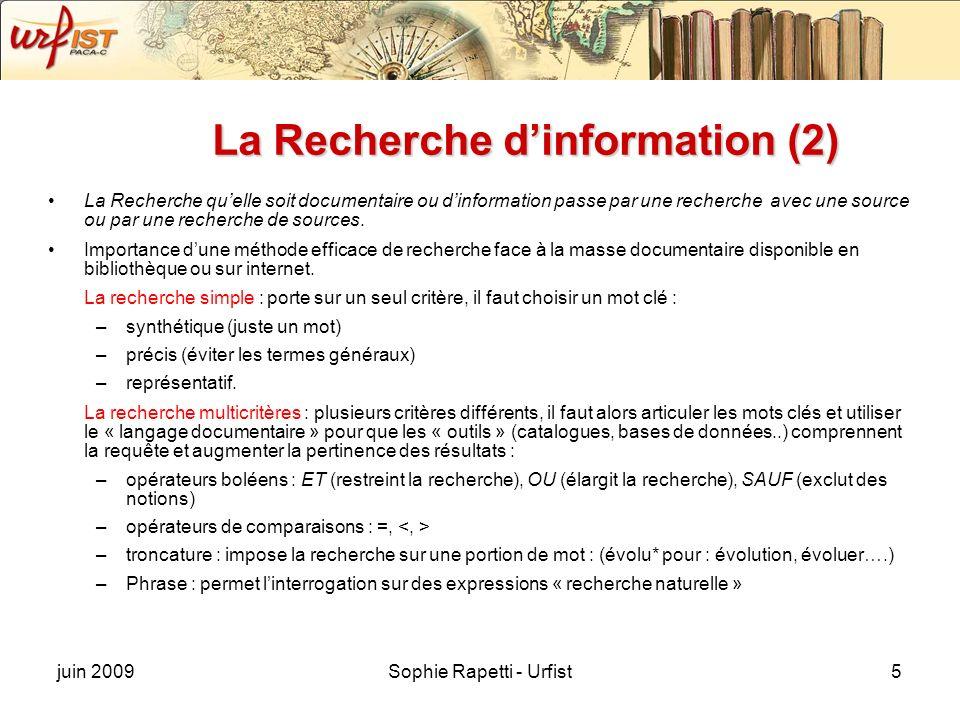 juin 2009Sophie Rapetti - Urfist5 La Recherche dinformation (2) La Recherche quelle soit documentaire ou dinformation passe par une recherche avec une source ou par une recherche de sources.