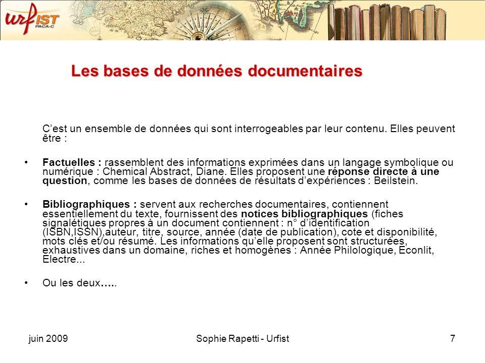 juin 2009Sophie Rapetti - Urfist7 Les bases de données documentaires Cest un ensemble de données qui sont interrogeables par leur contenu. Elles peuve