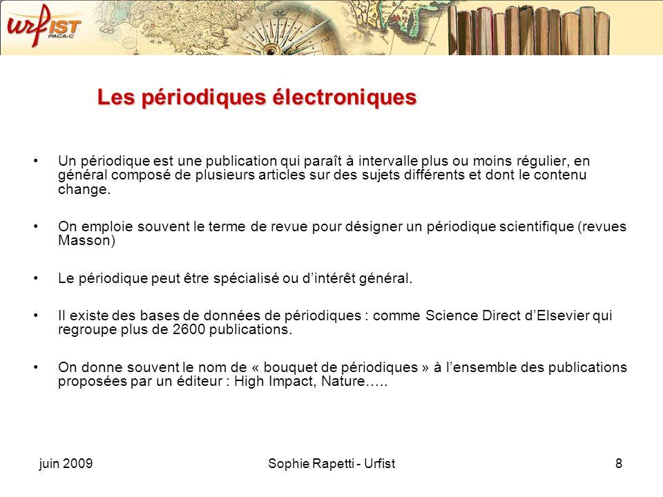 juin 2009Sophie Rapetti - Urfist8 Les périodiques électroniques Un périodique est une publication qui paraît à intervalle plus ou moins régulier, en général composé de plusieurs articles sur des sujets différents et dont le contenu change.