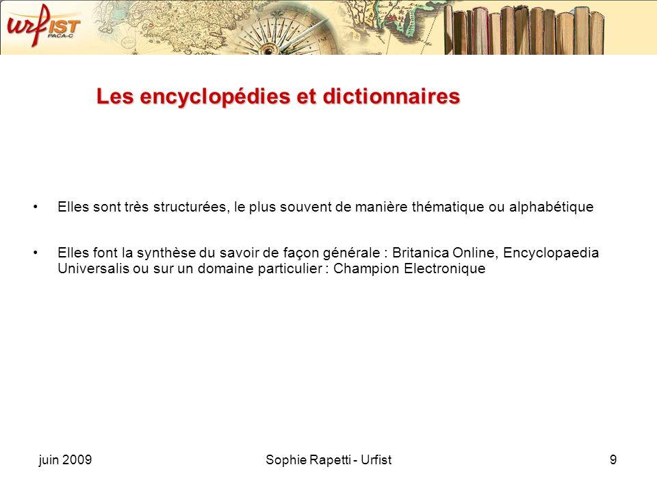 juin 2009Sophie Rapetti - Urfist9 Les encyclopédies et dictionnaires Elles sont très structurées, le plus souvent de manière thématique ou alphabétiqu