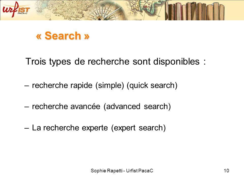 Sophie Rapetti - Urfist PacaC10 « Search » Trois types de recherche sont disponibles : –recherche rapide (simple) (quick search) –recherche avancée (a