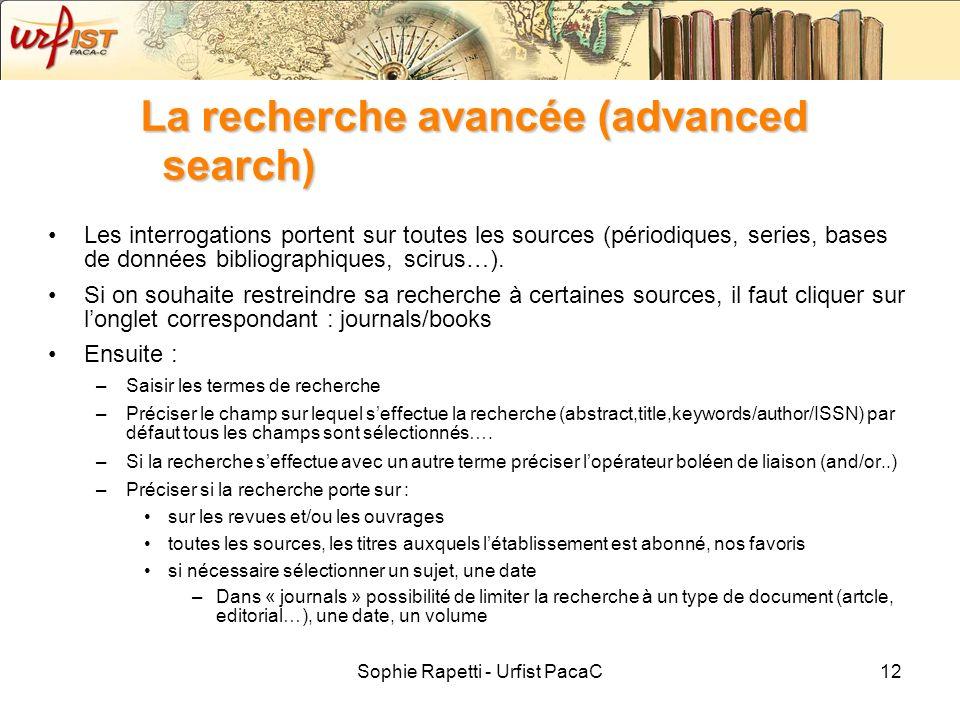 Sophie Rapetti - Urfist PacaC12 La recherche avancée (advanced search) Les interrogations portent sur toutes les sources (périodiques, series, bases d