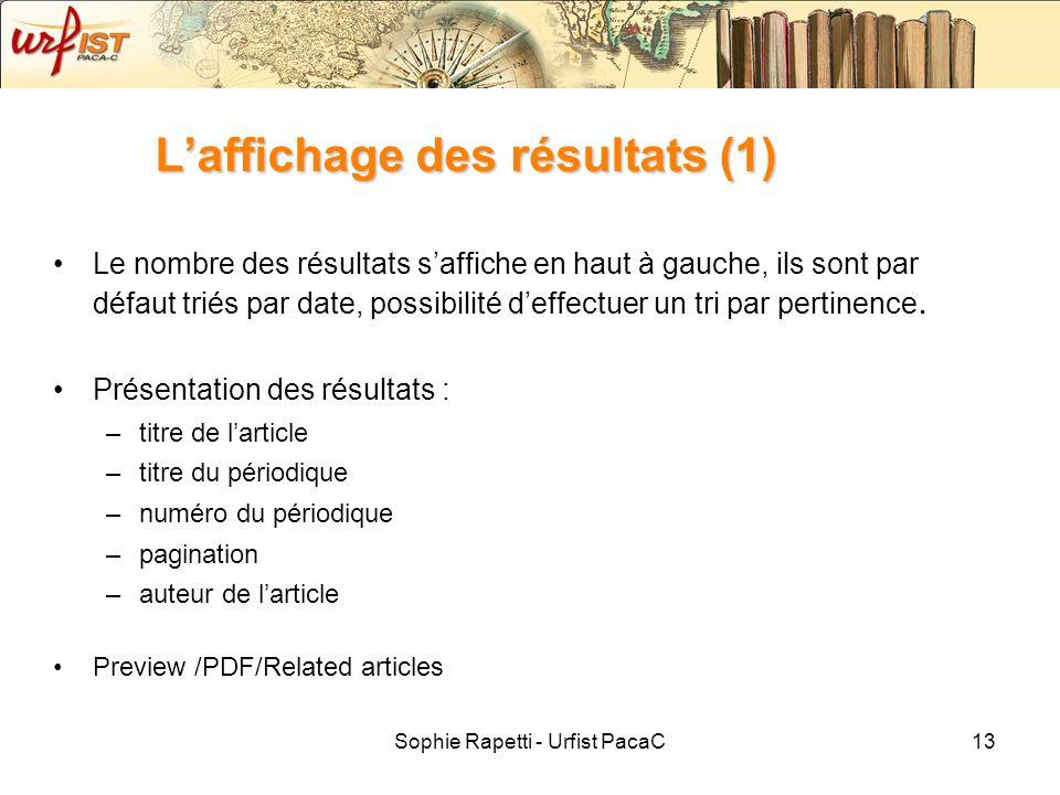 Sophie Rapetti - Urfist PacaC13 Laffichage des résultats (1) Le nombre des résultats saffiche en haut à gauche, ils sont par défaut triés par date, po