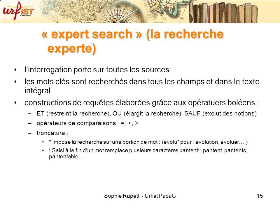 Sophie Rapetti - Urfist PacaC15 « expert search » (la recherche experte) linterrogation porte sur toutes les sources les mots clés sont recherchés dan