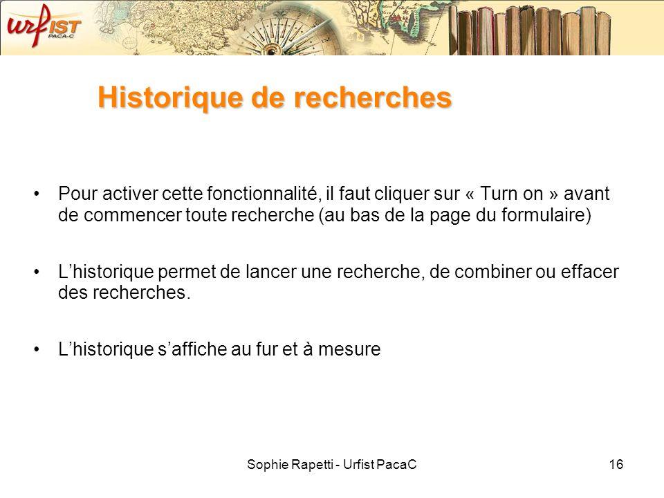 Sophie Rapetti - Urfist PacaC16 Historique de recherches Pour activer cette fonctionnalité, il faut cliquer sur « Turn on » avant de commencer toute r