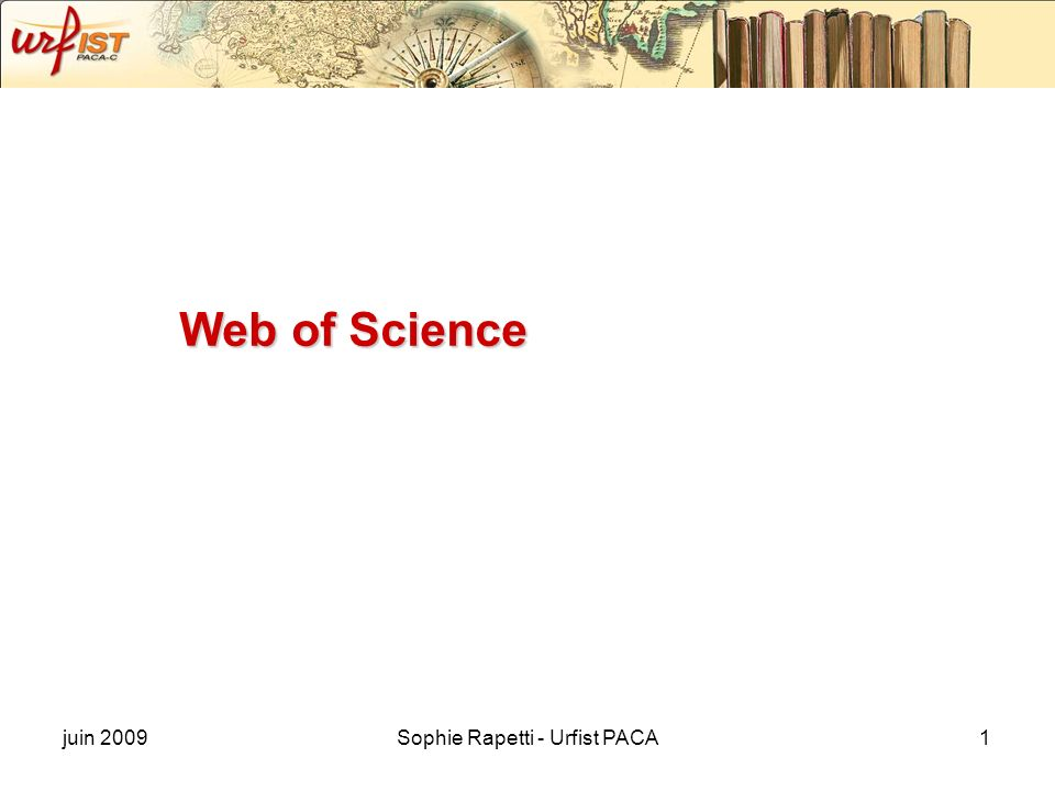 juin 2009Sophie Rapetti - Urfist PACA1 Web of Science