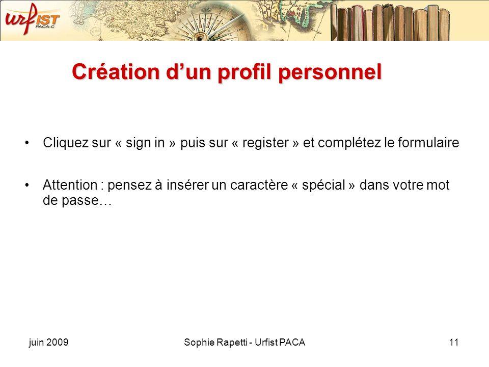 juin 2009Sophie Rapetti - Urfist PACA11 Création dun profil personnel Cliquez sur « sign in » puis sur « register » et complétez le formulaire Attenti