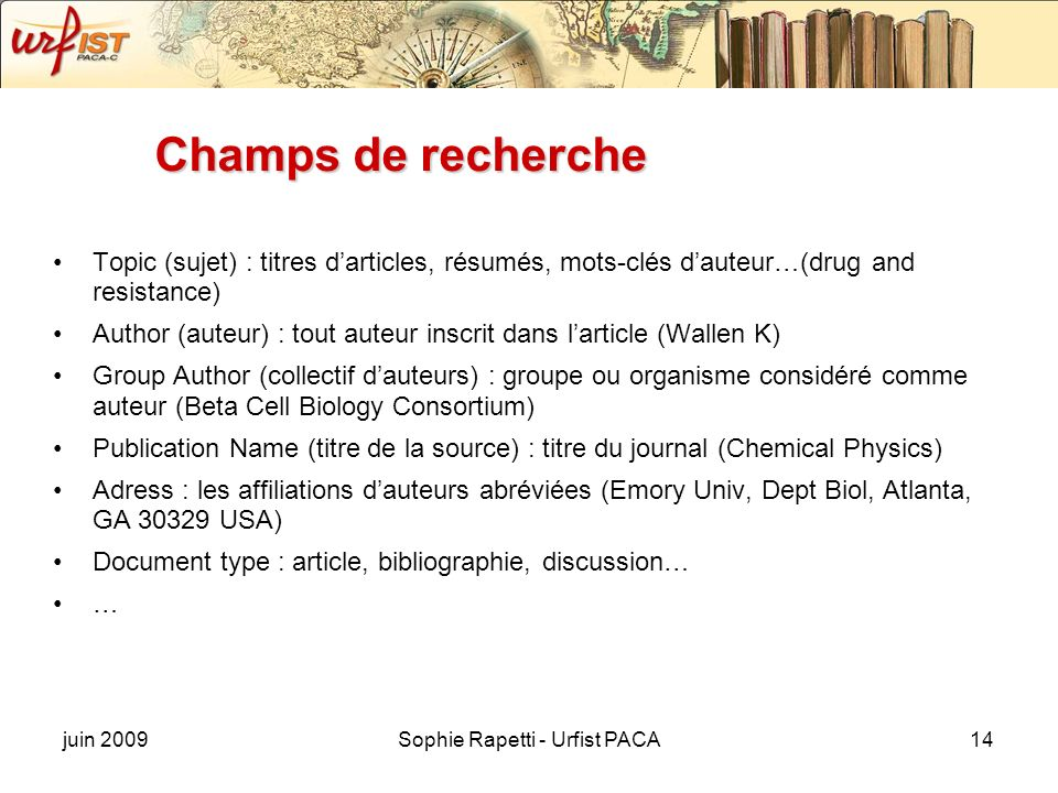 juin 2009Sophie Rapetti - Urfist PACA14 Champs de recherche Topic (sujet) : titres darticles, résumés, mots-clés dauteur…(drug and resistance) Author