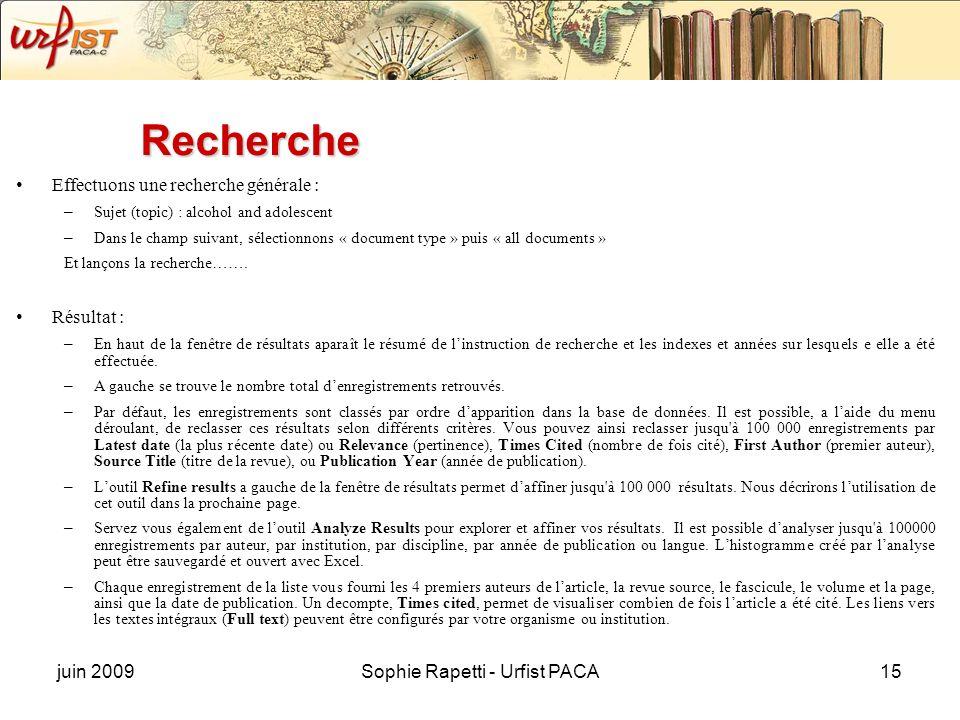 juin 2009Sophie Rapetti - Urfist PACA15 Recherche Effectuons une recherche générale : – Sujet (topic) : alcohol and adolescent – Dans le champ suivant