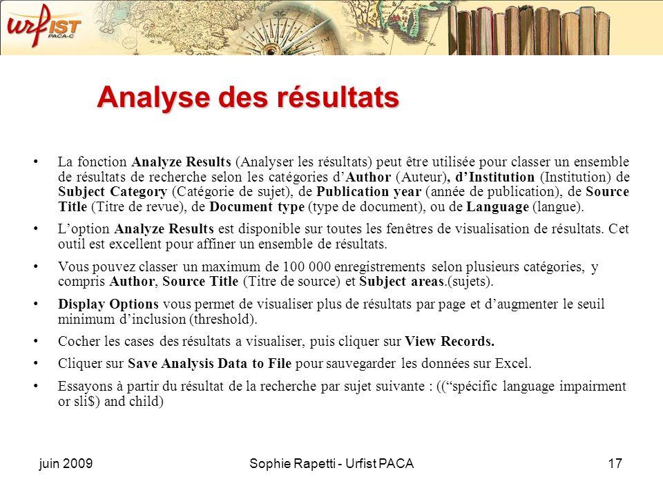 juin 2009Sophie Rapetti - Urfist PACA17 Analyse des résultats La fonction Analyze Results (Analyser les résultats) peut être utilisée pour classer un