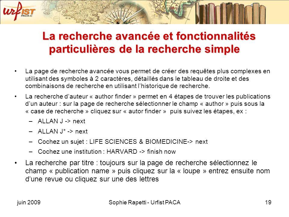 juin 2009Sophie Rapetti - Urfist PACA19 La recherche avancée et fonctionnalités particulières de la recherche simple La page de recherche avancée vous