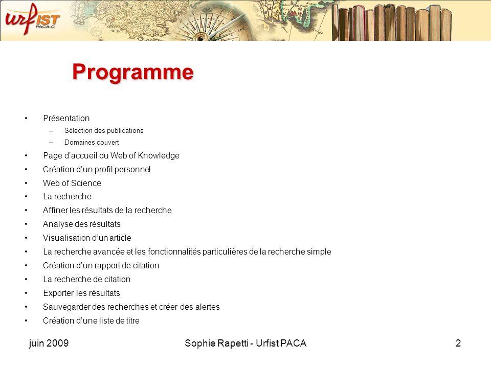 juin 2009Sophie Rapetti - Urfist PACA2 Programme Présentation –Sélection des publications –Domaines couvert Page daccueil du Web of Knowledge Création
