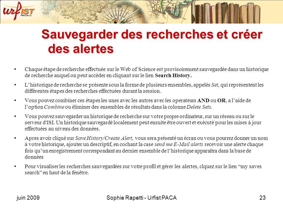 juin 2009Sophie Rapetti - Urfist PACA23 Sauvegarder des recherches et créer des alertes Chaque étape de recherche effectuée sur le Web of Science est