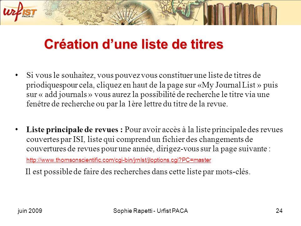 juin 2009Sophie Rapetti - Urfist PACA24 Création dune liste de titres Si vous le souhaitez, vous pouvez vous constituer une liste de titres de priodiq