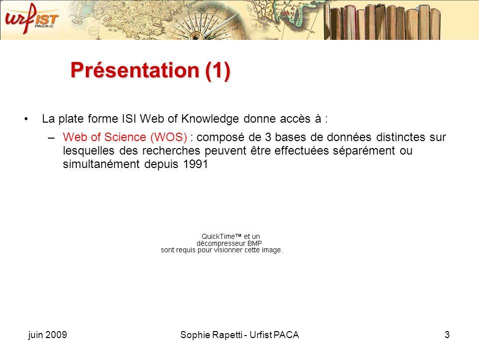 juin 2009Sophie Rapetti - Urfist PACA3 Présentation (1) La plate forme ISI Web of Knowledge donne accès à : –Web of Science (WOS) : composé de 3 bases