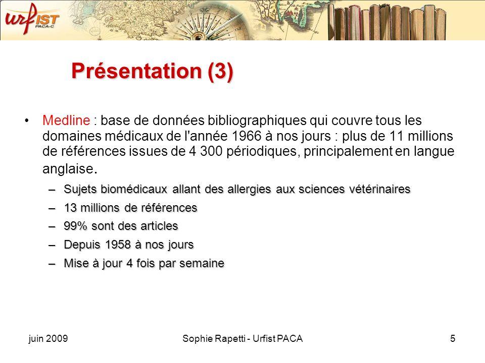 juin 2009Sophie Rapetti - Urfist PACA5 Présentation (3) Medline : base de données bibliographiques qui couvre tous les domaines médicaux de l'année 19