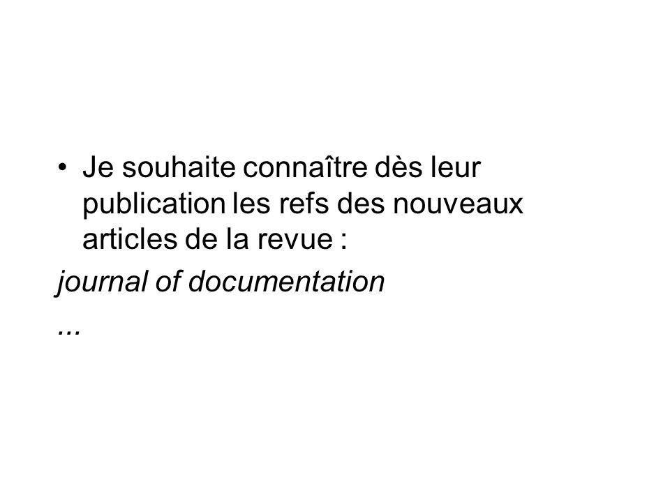 Je souhaite connaître dès leur publication les refs des nouveaux articles de la revue : journal of documentation...