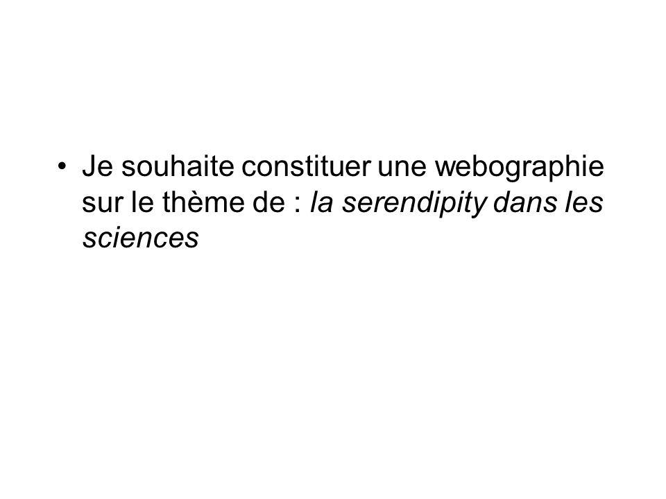 Je souhaite constituer une webographie sur le thème de : la serendipity dans les sciences