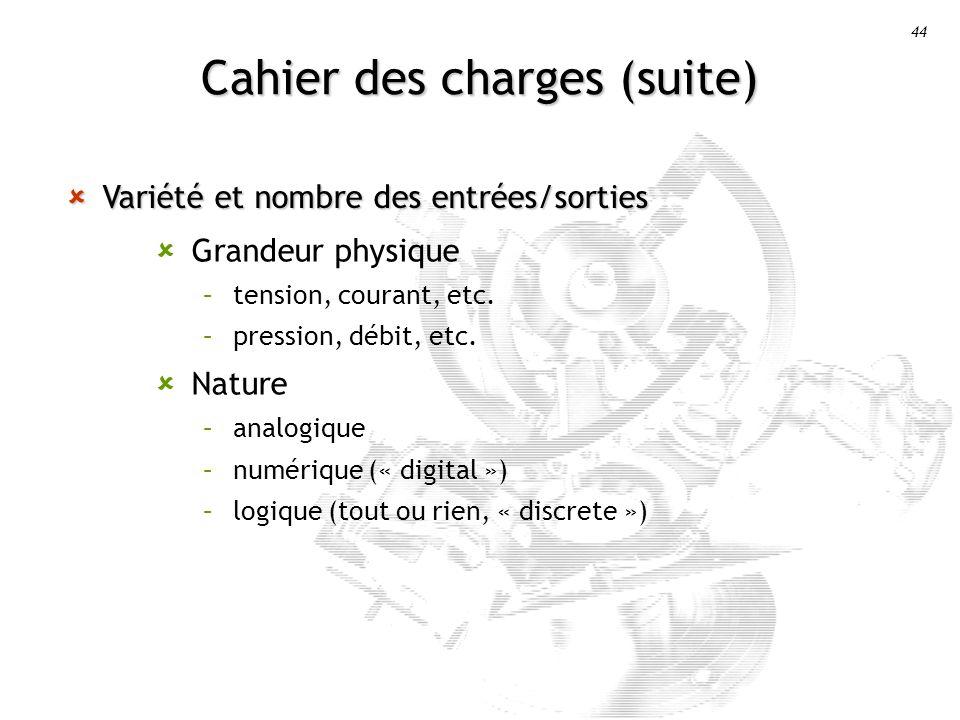 44 Cahier des charges (suite) Variété et nombre des entrées/sorties Variété et nombre des entrées/sorties Grandeur physique –tension, courant, etc.