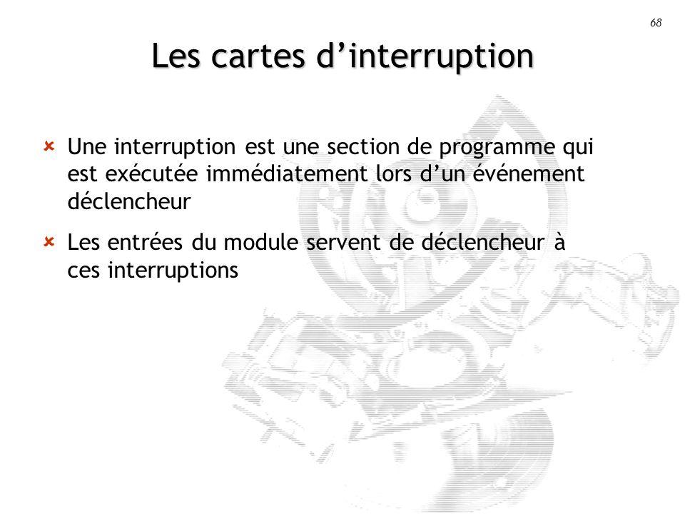 68 Les cartes dinterruption Une interruption est une section de programme qui est exécutée immédiatement lors dun événement déclencheur Les entrées du module servent de déclencheur à ces interruptions