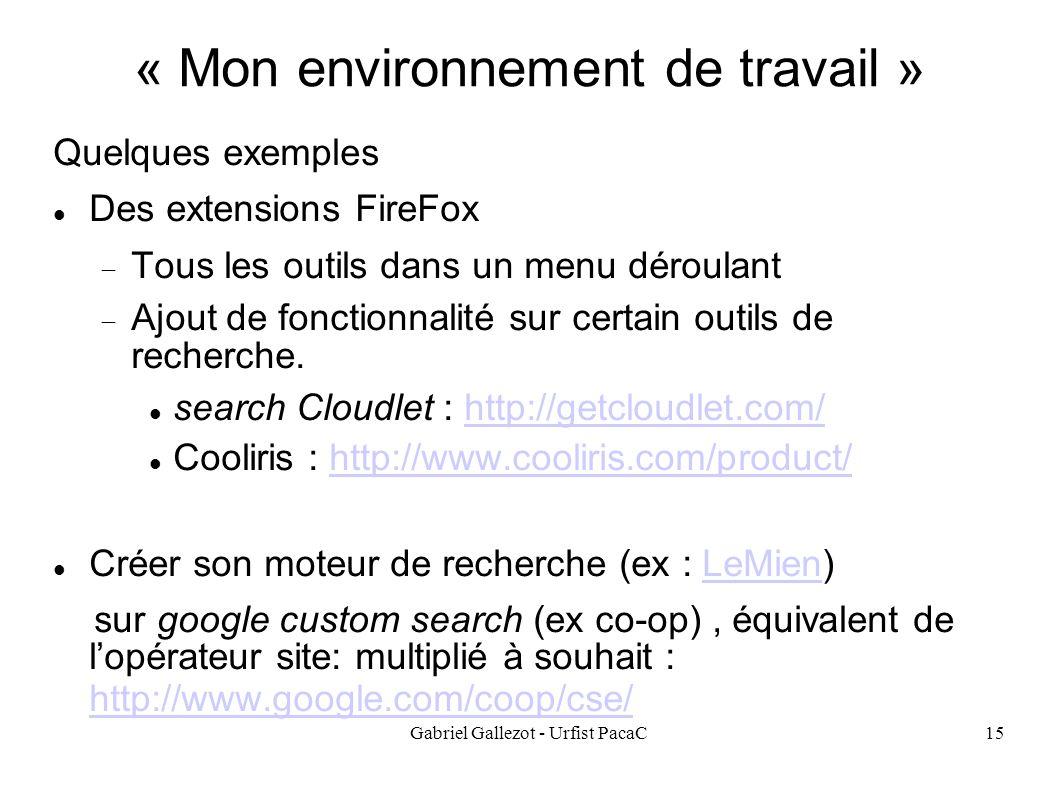Gabriel Gallezot - Urfist PacaC15 « Mon environnement de travail » Quelques exemples Des extensions FireFox Tous les outils dans un menu déroulant Ajout de fonctionnalité sur certain outils de recherche.