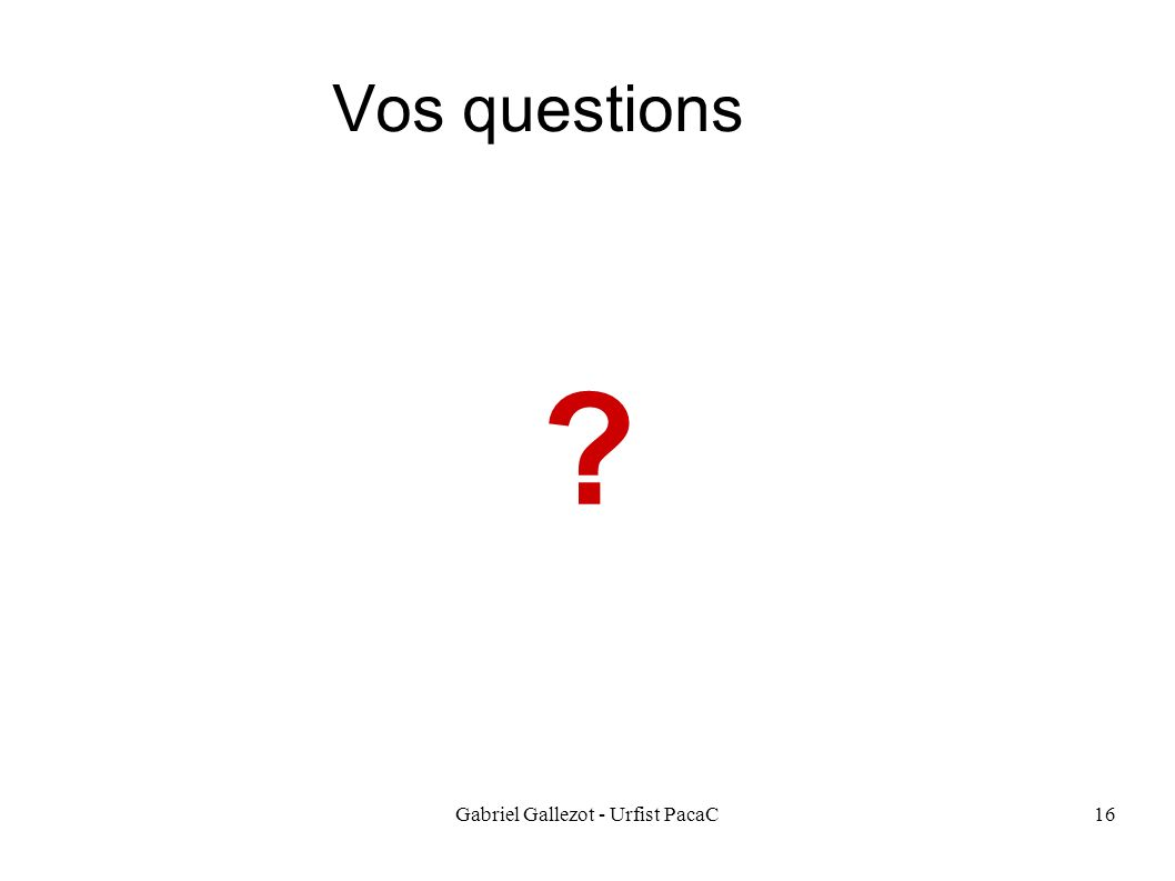 Gabriel Gallezot - Urfist PacaC16 Vos questions