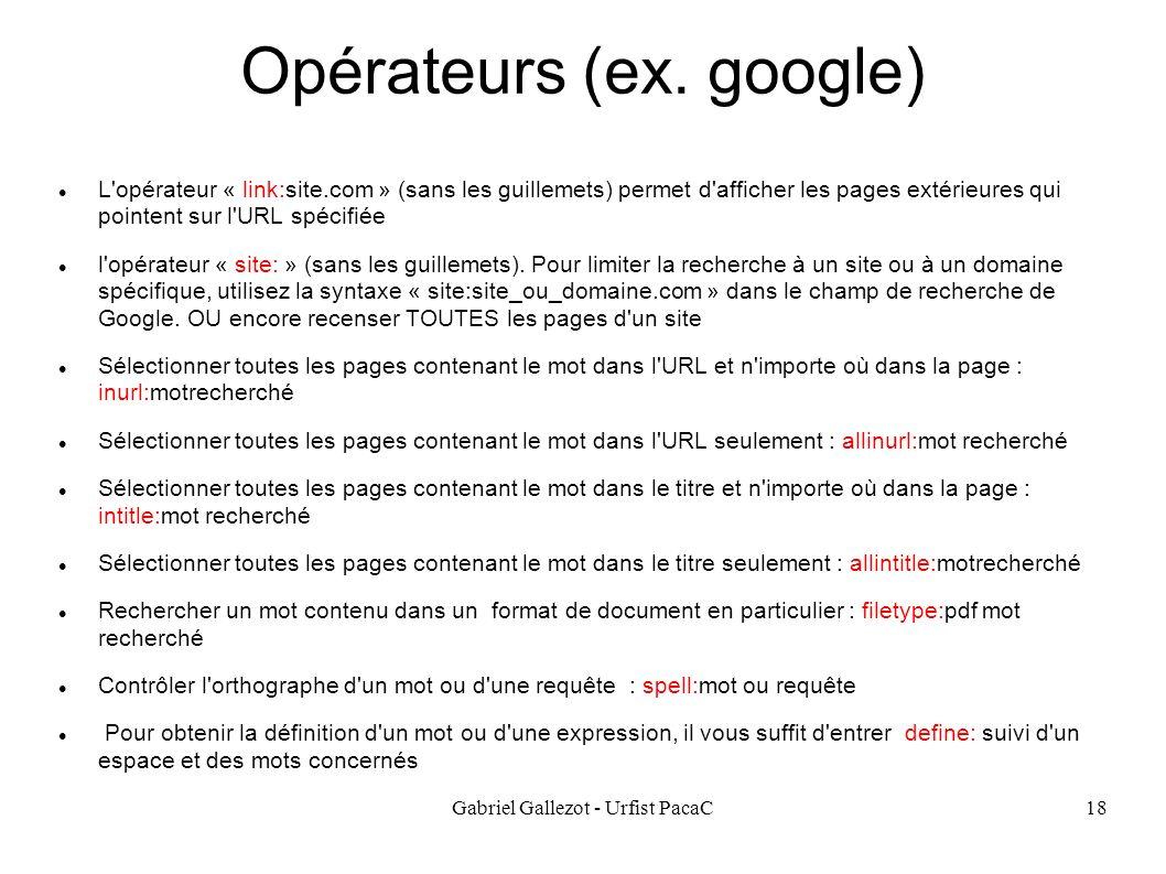 Gabriel Gallezot - Urfist PacaC18 Opérateurs (ex. google) L'opérateur « link:site.com » (sans les guillemets) permet d'afficher les pages extérieures