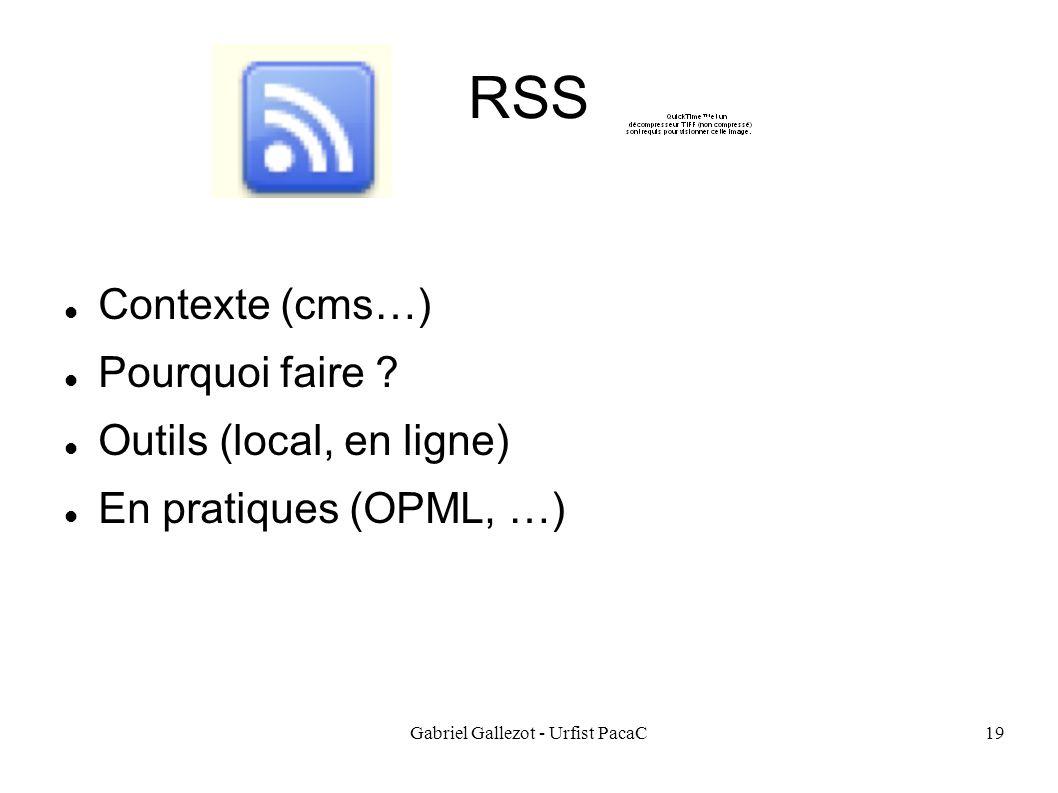Gabriel Gallezot - Urfist PacaC19 RSS Contexte (cms…) Pourquoi faire ? Outils (local, en ligne) En pratiques (OPML, …)