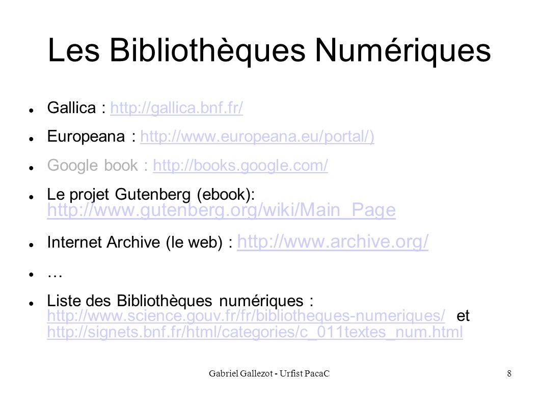 Gabriel Gallezot - Urfist PacaC8 Les Bibliothèques Numériques Gallica : http://gallica.bnf.fr/http://gallica.bnf.fr/ Europeana : http://www.europeana.