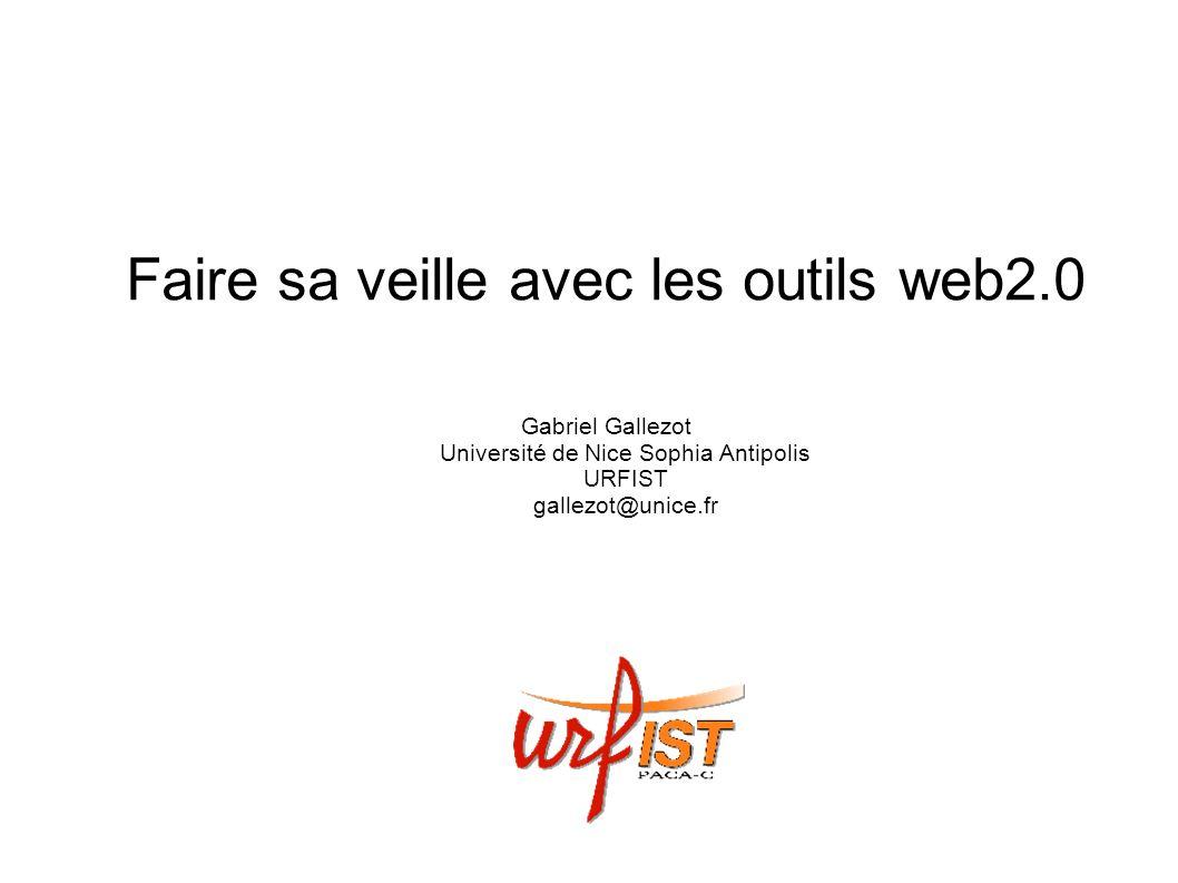 Faire sa veille avec les outils web2.0 Gabriel Gallezot Université de Nice Sophia Antipolis URFIST gallezot@unice.fr