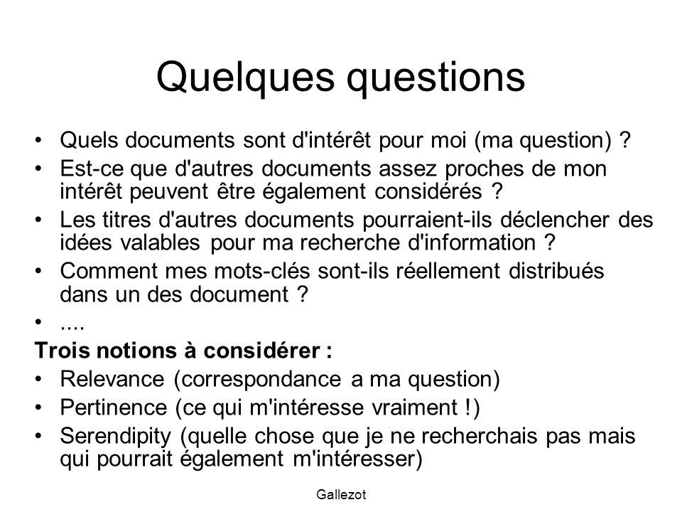 Gallezot Quelques questions Quels documents sont d'intérêt pour moi (ma question) ? Est-ce que d'autres documents assez proches de mon intérêt peuvent