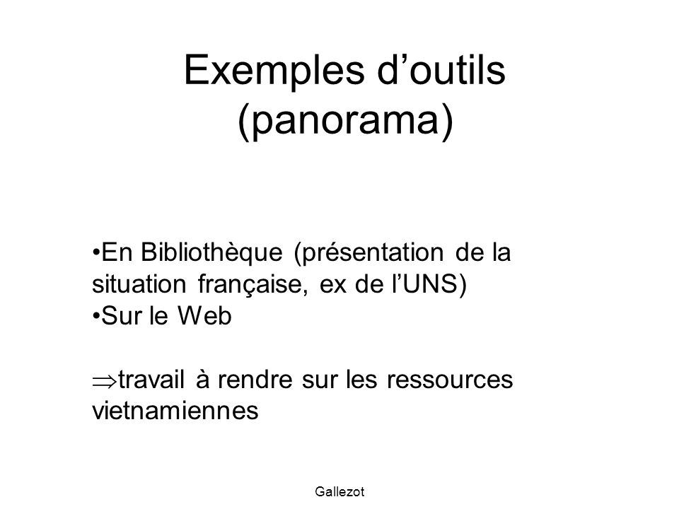 Gallezot Exemples doutils (panorama) En Bibliothèque (présentation de la situation française, ex de lUNS) Sur le Web travail à rendre sur les ressourc