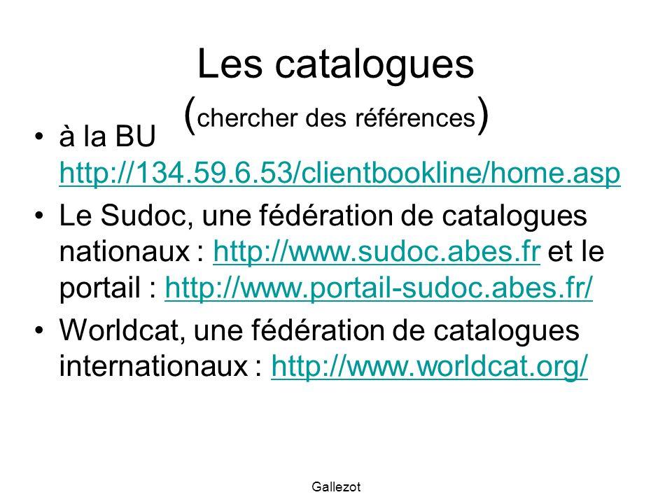 Gallezot Les catalogues ( chercher des références ) à la BU http://134.59.6.53/clientbookline/home.asp http://134.59.6.53/clientbookline/home.asp Le S