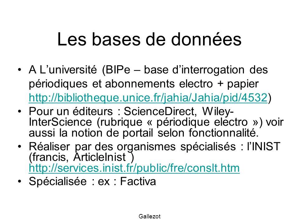Gallezot Les bases de données A Luniversité (BIPe – base dinterrogation des périodiques et abonnements electro + papier http://bibliotheque.unice.fr/j