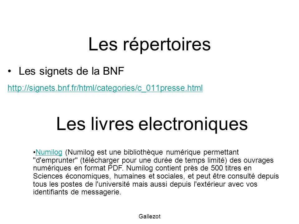 Gallezot Les répertoires Les signets de la BNF http://signets.bnf.fr/html/categories/c_011presse.html Numilog (Numilog est une bibliothèque numérique